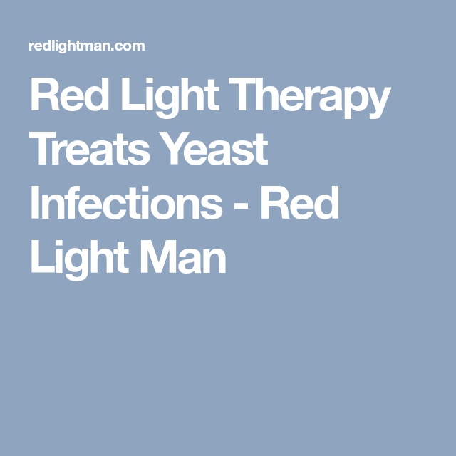 Red Light Therapy Treats Yeast Infections - Red Light Man