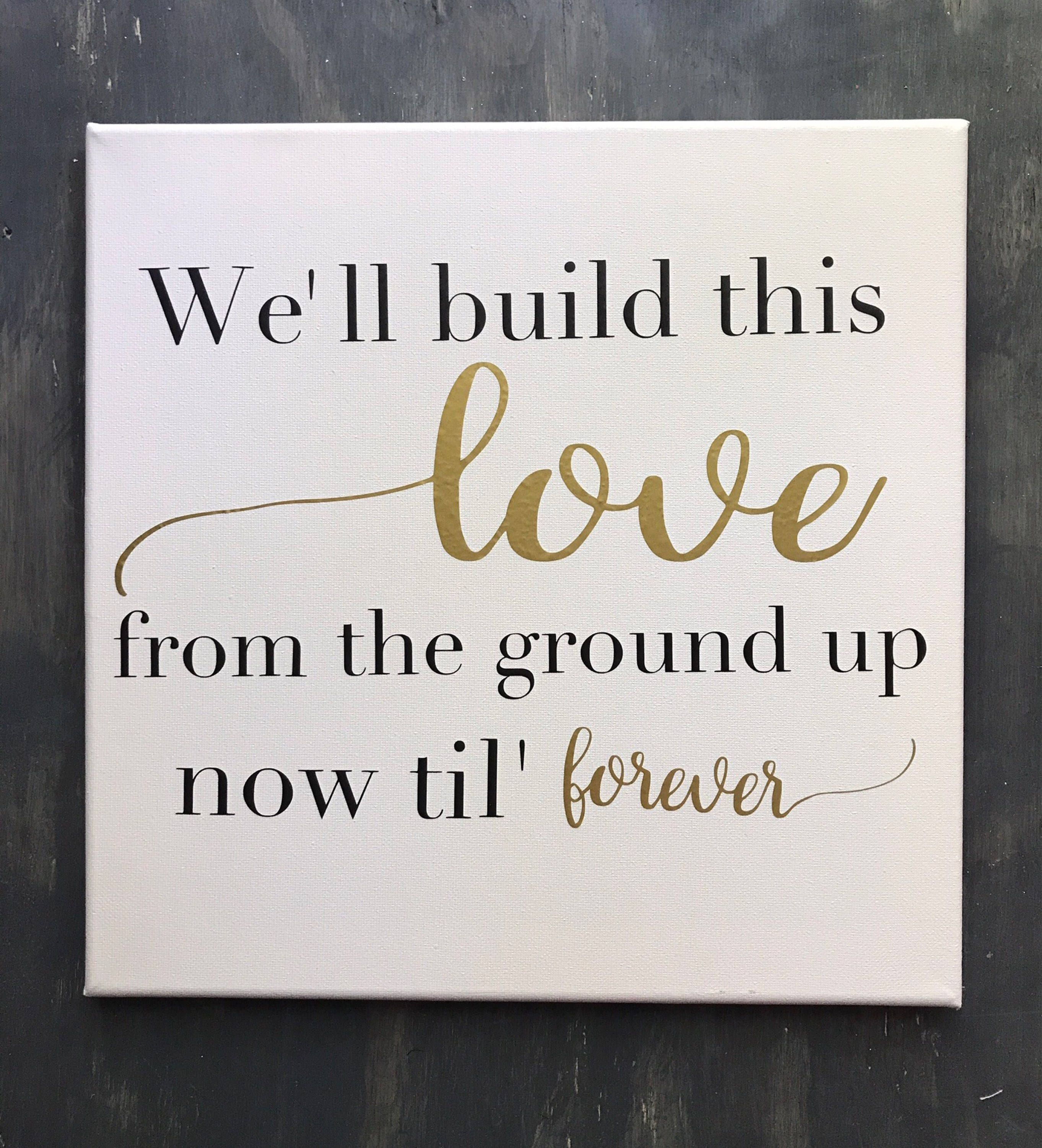 Download We'll build this love from the ground up sign, love sign ...