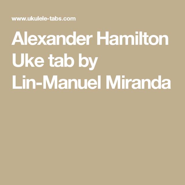 Alexander Hamilton Uke Tab By Lin Manuel Miranda Fun Stuff To Do