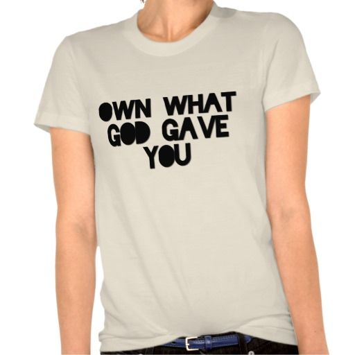 Own What God Gave You Organic T-shirt (fitted) #zazzle #inspire