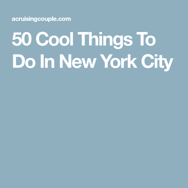 50 Cool Things To Do In New York City