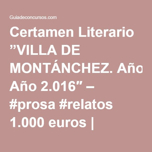 "Certamen Literario ""VILLA DE MONTÁNCHEZ. Año 2.016″ – #prosa #relatos 1.000 euros   Guiadeconcursos.com"