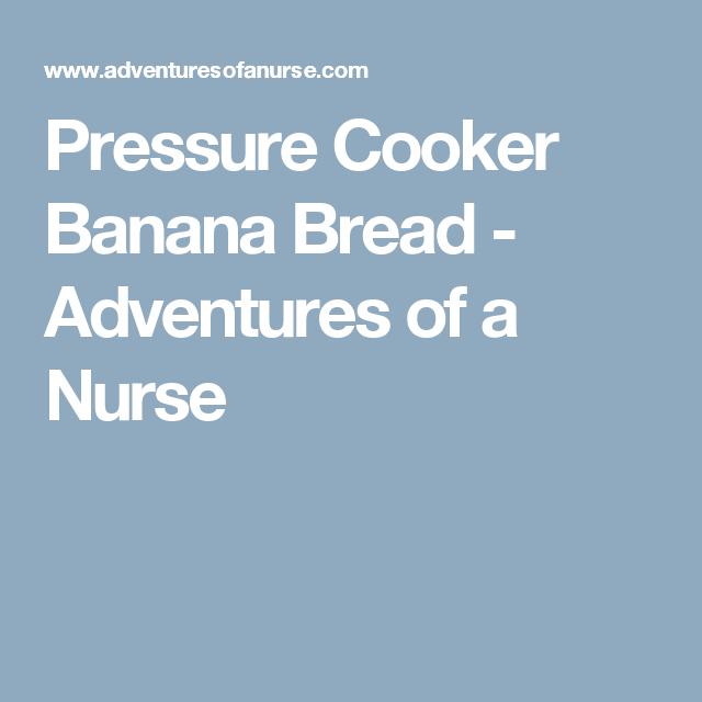 Pressure Cooker Banana Bread - Adventures of a Nurse