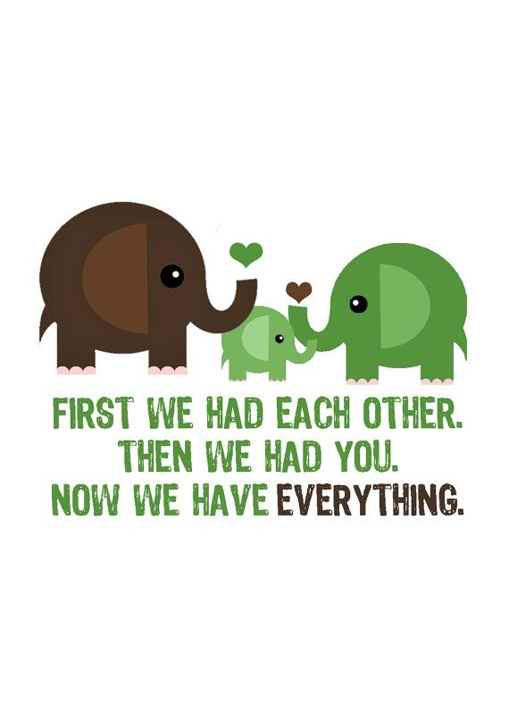 First we had each other, then we had you. Now we have everything. Quote, baby quote