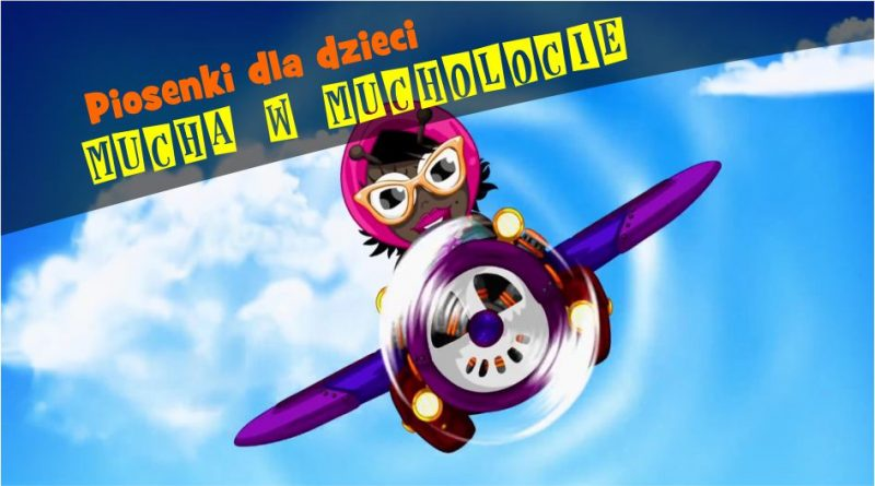 Mucha W Mucholocie Piosenki Dla Dzieci Teksty Teledyski Mucha My Childhood Childhood