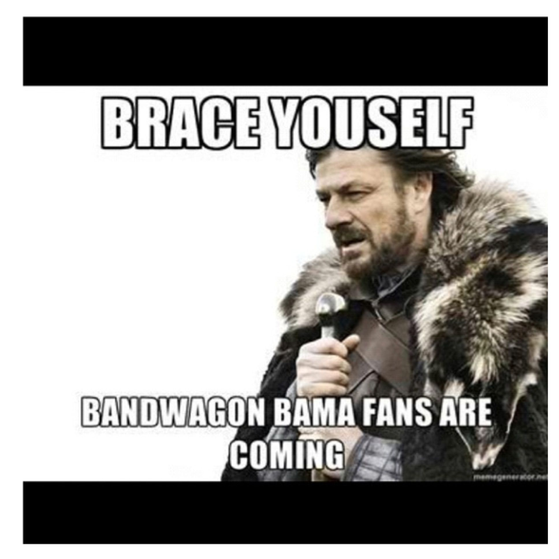Brace yourselves...Bama bandwagon fans are coming! Band