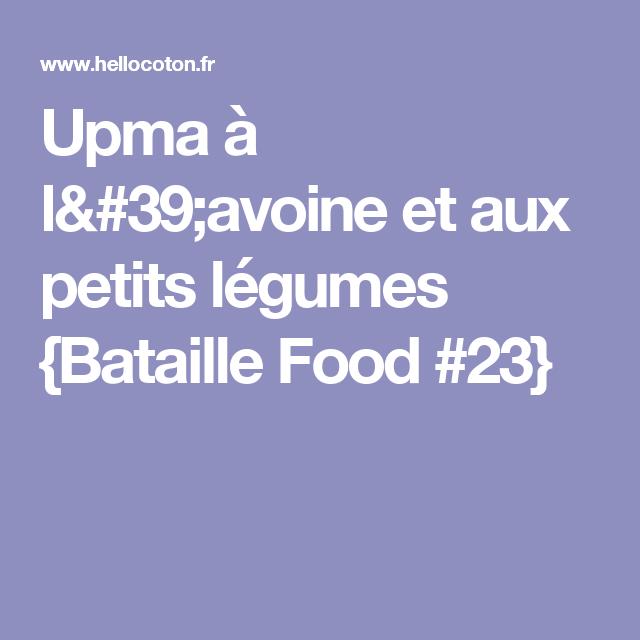 Upma à l'avoine et aux petits légumes {Bataille Food #23}
