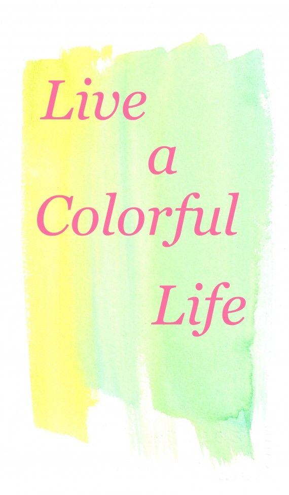 Colorful Life Quotes Live a Colorful Life. Monday Inspiration Quotes. Words to Live By  Colorful Life Quotes