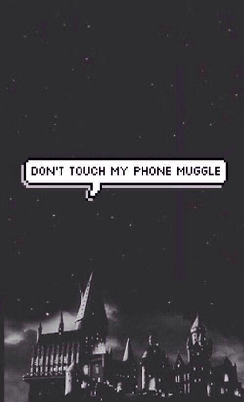 Don T Touch My Phone Muggle Harry Potter Fondos De Pantalla Harry Potter Tumblr Fondos Para Wpp