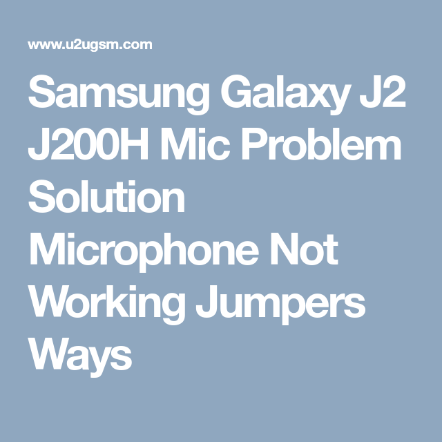 Samsung Galaxy J2 J200H Mic Problem Solution Microphone Not