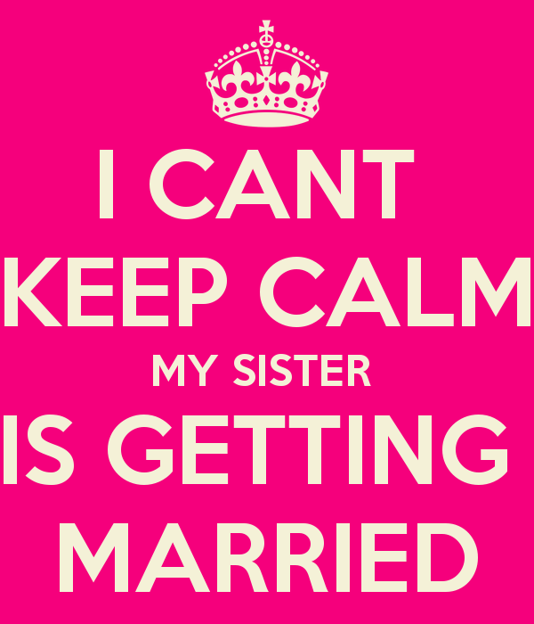 Keep Calm Sister Wedding - Google Zoeken