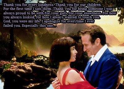 What Dreams May Come One Of My Favorite Movies Ever This Quote Always Touches My Heart Thank What Dreams May Come Robin Williams Quotes You Are My Life