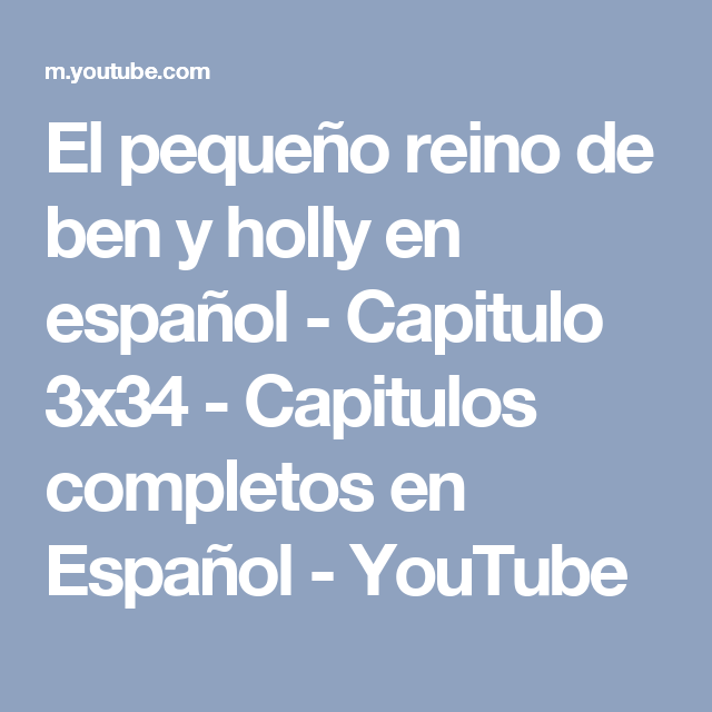 El Pequeño Reino De Ben Y Holly En Español Capitulo 3x34 Capitulos Completos En Español Youtube Youtube