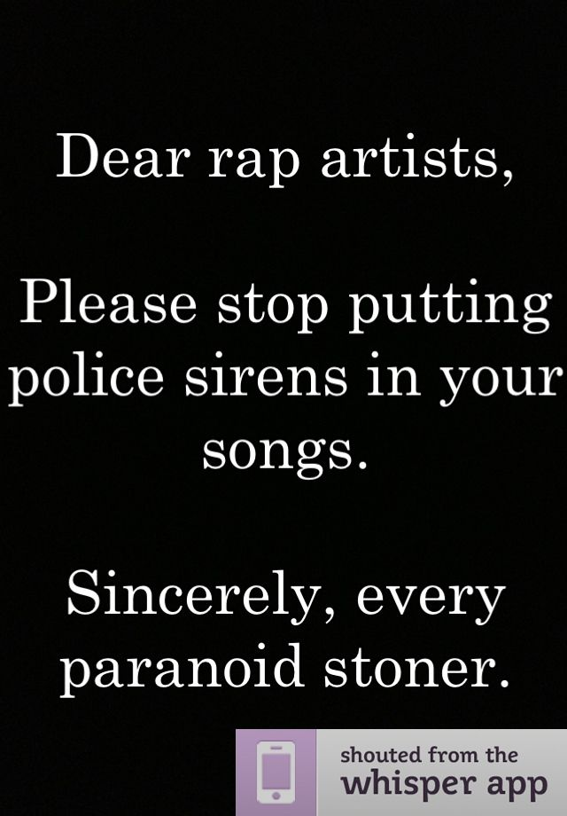 Lyric sincerely lyrics : Dear rap artists, Please stop putting police sirens in your songs ...