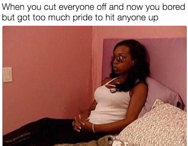 19 Memes You Ll Feel In Your Soul If You Re Just A Lil Self Obsessed Twitter Quotes Funny Funny True Quotes Boyfriend Memes