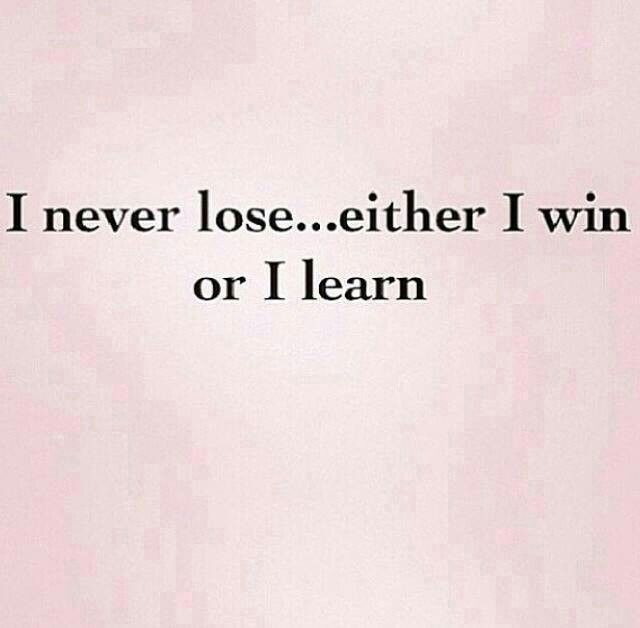 I Am Not A Loser I Am A Learner I Never Lose Words Quotes