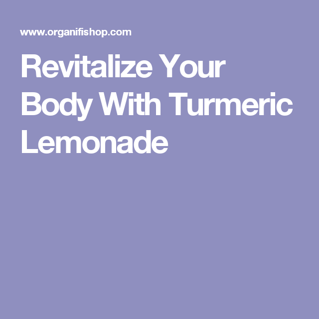 Revitalize Your Body With Turmeric Lemonade