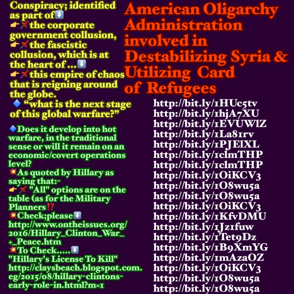 Refugees of Proxy War; a Card manipulated by The New World Government Order   http://americanfreepress.net/inside-the-murky-world-of-international-arms-smuggling/#.dpuf  http://bit.ly/1HUc5tv  http://bit.ly/1hjA7XU  http://bit.ly/1EVUWlZ  http://bit.ly/1La81rv  http://bit.ly/1PJElXL  http://bit.ly/1clmTHP http://bit.ly/1clmTHP   http://bit.ly/1OiKCV3  http://bit.ly/1O8wu5a  http://bit.ly/1O8wu5a  http://bit.ly/1OiKCV3  1) http://bit.ly/1KfvDMU  http://bit.ly/1Jz1fuw  http://bit.ly/1Tet9Dz…