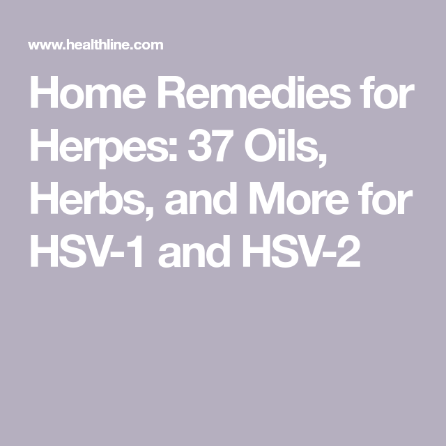Home Remedies for Herpes: 37 Oils, Herbs, More for HSV-1 & HSV-2