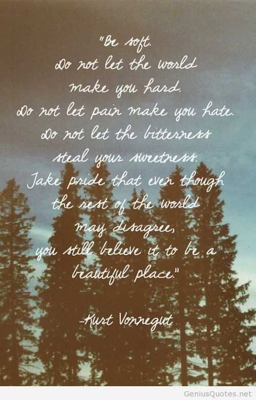 Soft Quotes Simple Be Soft  Kurt Vonnegut Quote  Health And Wellbeing  Pinterest