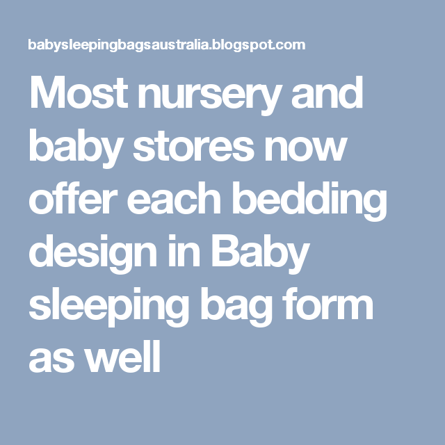 Most nursery and baby stores now offer each bedding design in Baby sleeping bag form as well