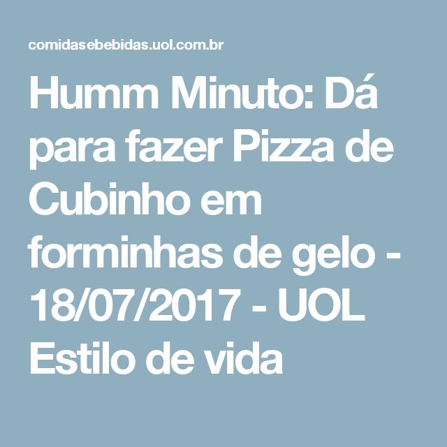 Humm Minuto: Dá para fazer Pizza de Cubinho em forminhas de gelo - 18/07/2017 - UOL Estilo de vida
