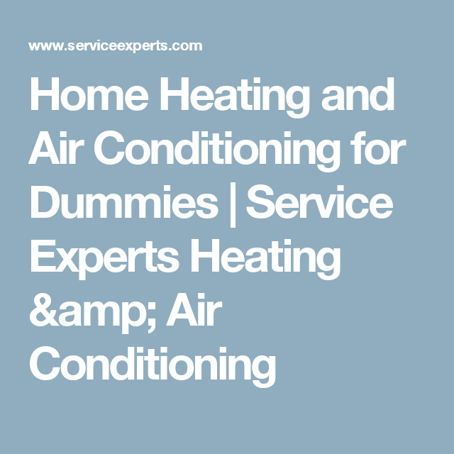 Home Heating And Air Conditioning For Dummies Service Experts
