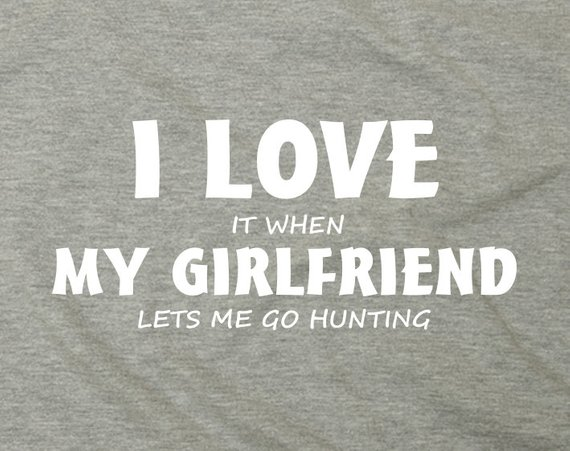 I Love My Girlfriend Hunting ~ Mens Funny T-Shirt