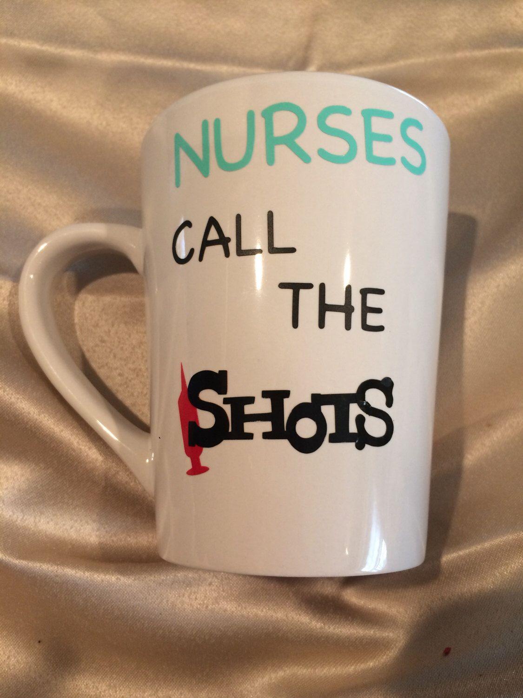 Nurse Coffee Mug. Nurses Call the shots. Nurses. by MashCRAFTS31 on Etsy https://www.etsy.com/listing/498320961/nurse-coffee-mug-nurses-call-the-shots