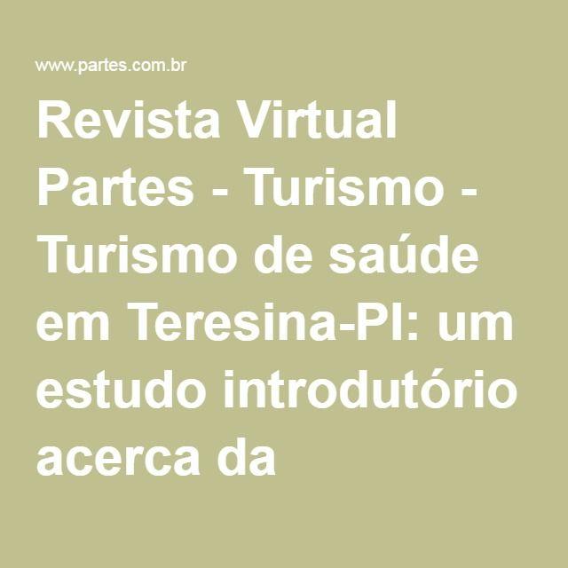 Revista Virtual Partes - Turismo - Turismo de saúde em Teresina-PI: um estudo introdutório acerca da qualidade dos serviços ofertados na rede hospitalar privada do bairro central da capital