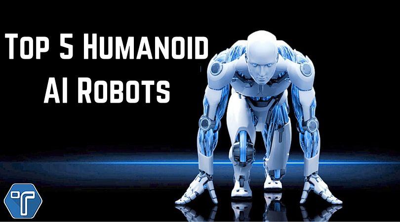 Top 5 Humanoid Ai Robots 2017 Humanoid Robot Ai Robot Robot Arm