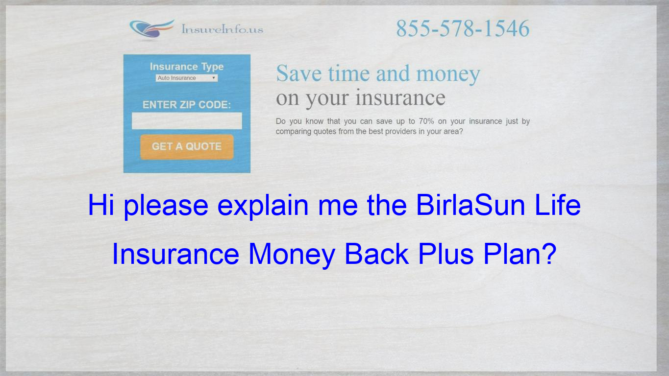 Hi Can Anyone Explain Me Birlasunlife Insurance Money Back Plus