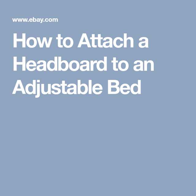 Best How To Attach A Headboard To An Adjustable Bed 400 x 300