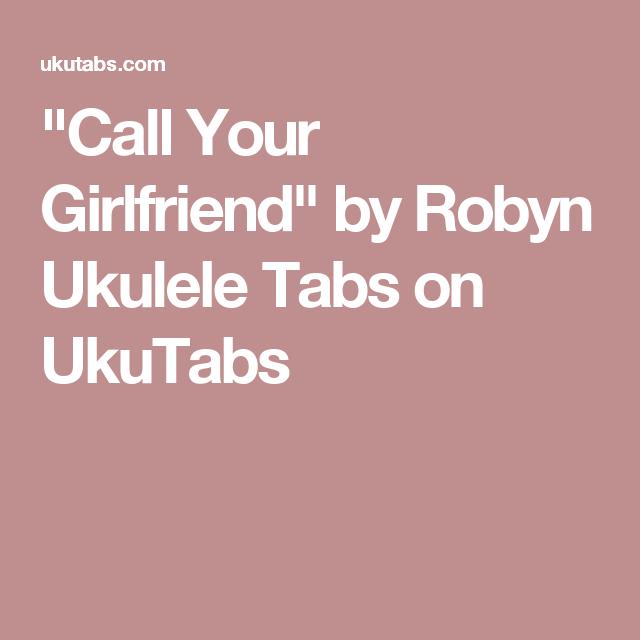 Call Your Girlfriend By Robyn Ukulele Tabs On Ukutabs Ukulele