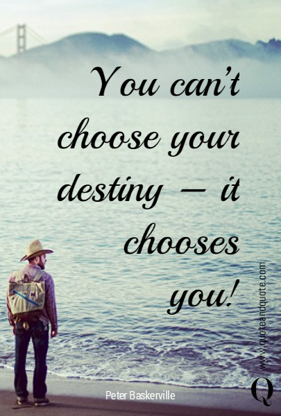 You Cant Choose Your Destiny It Chooses You Motivational