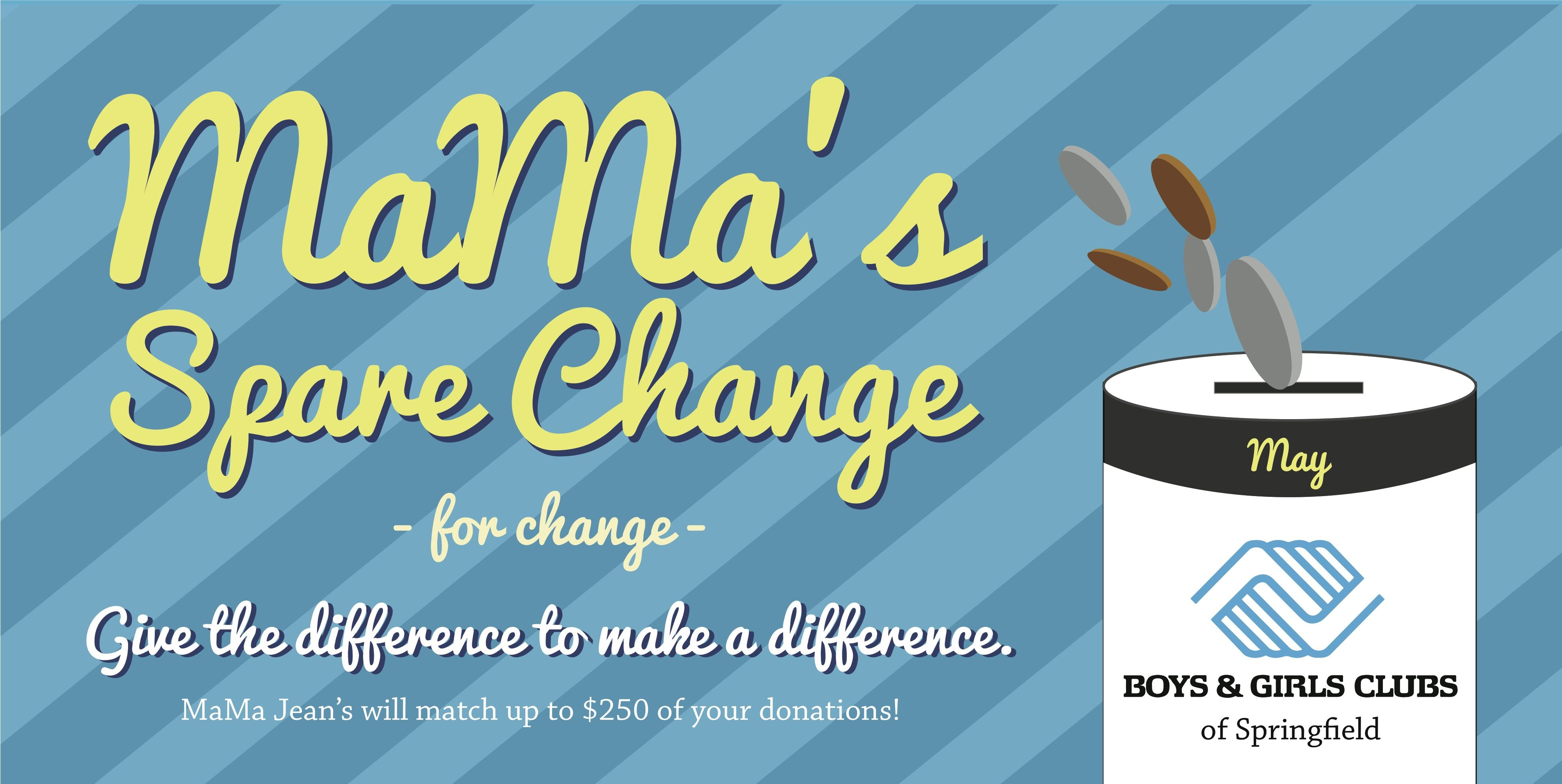 MaMa's Spare Change for Change this May go to Springfield's Boy's Girls Club! Remember, MaMa Jean's matches what you give!