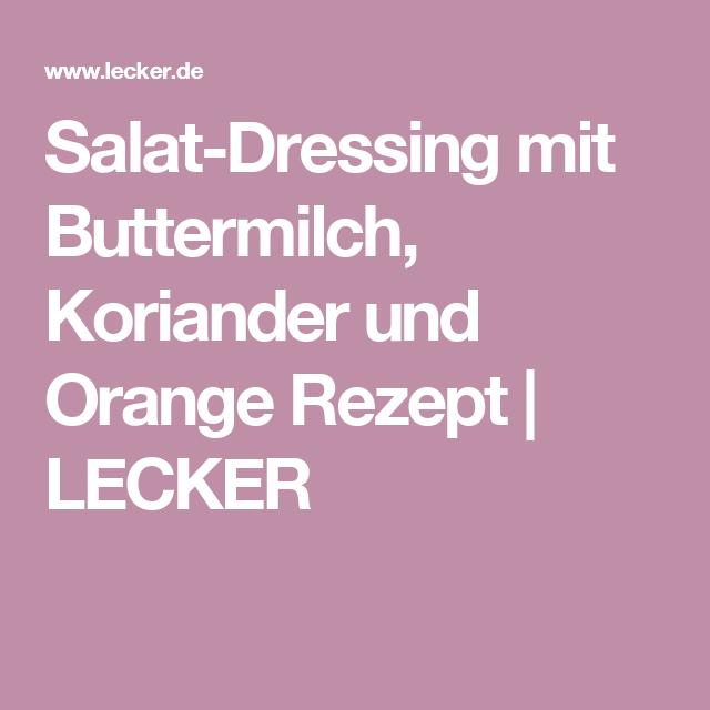 Salat-Dressing mit Buttermilch, Koriander und Orange Rezept | LECKER