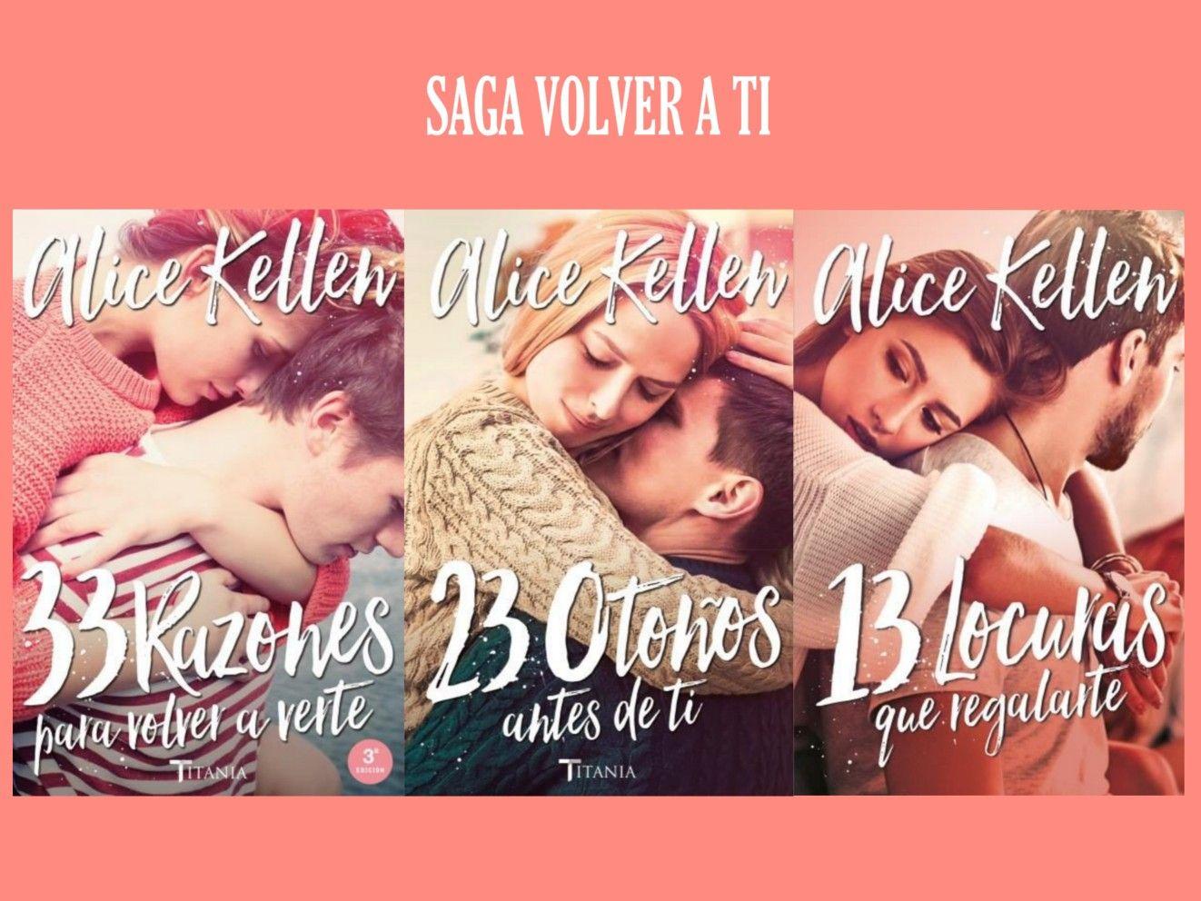 Saga Volver A Ti Alice Kellen 33 Razones Para Volver A Verte 23 Otoños Antes De Ti Libros Para Leer Juveniles Rincones De Libros Libros De Romance Juvenil