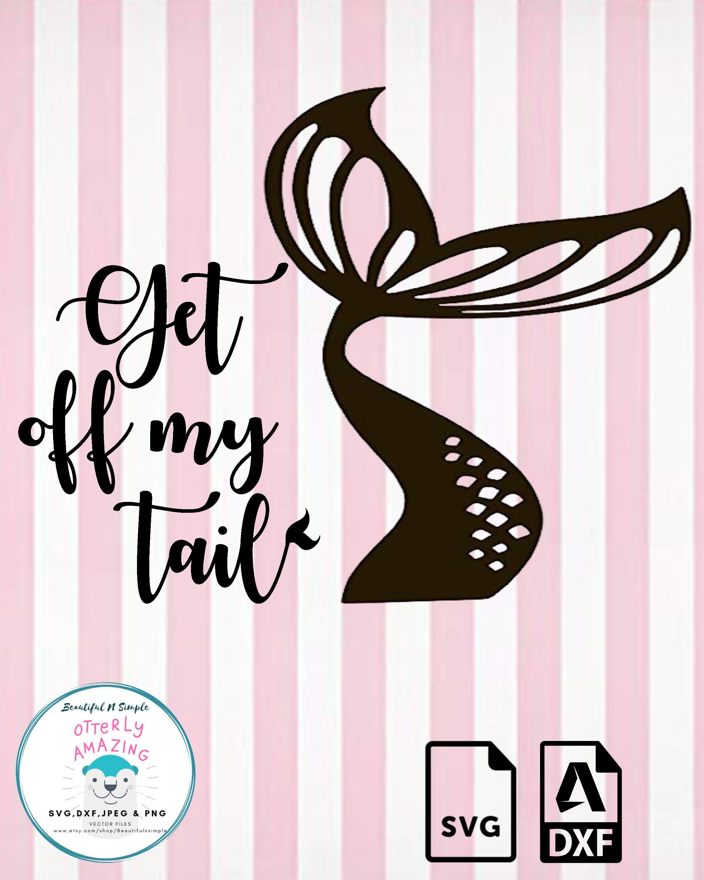 Get Off My Tail, Mermaid SVG and DXF File, Mermaid Tail