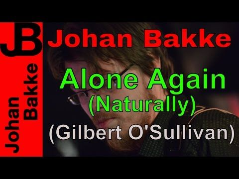 Johan Bakke - Alone Again (Naturally) (Gilbert O'Sullivan