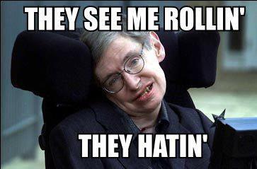 Stephen Hawking rollin'
