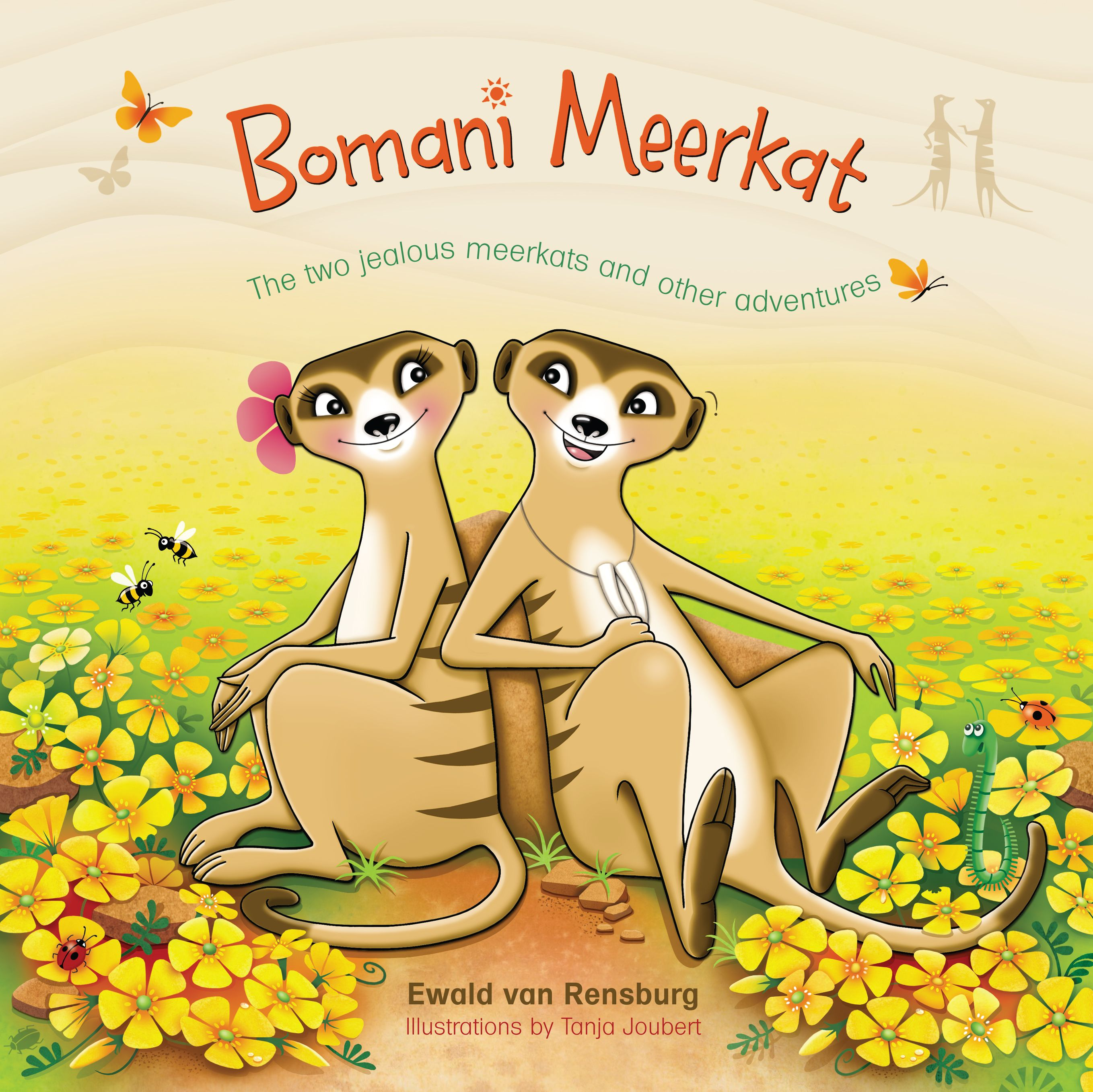Bomani Meerkat: The two jealous meerkats and other adventures. Author: Ewald van Rensburg Illustrator: Tanja Joubert.