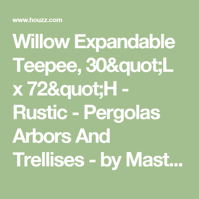 "Willow Expandable Teepee, 30""L x 72""H - Rustic - Pergolas Arbors And Trellises - by Master Garden Products"