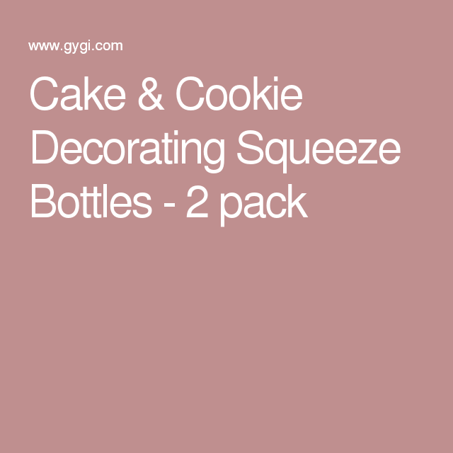 Cookie Decorating Squeeze Bottles Cake & Cookie Decorating Squeeze Bottles  2 Pack  Needed