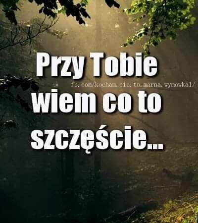 Przy Tobie Wiem Co To Szczescie Happy Quotes Mood Quotes Inspirational Words