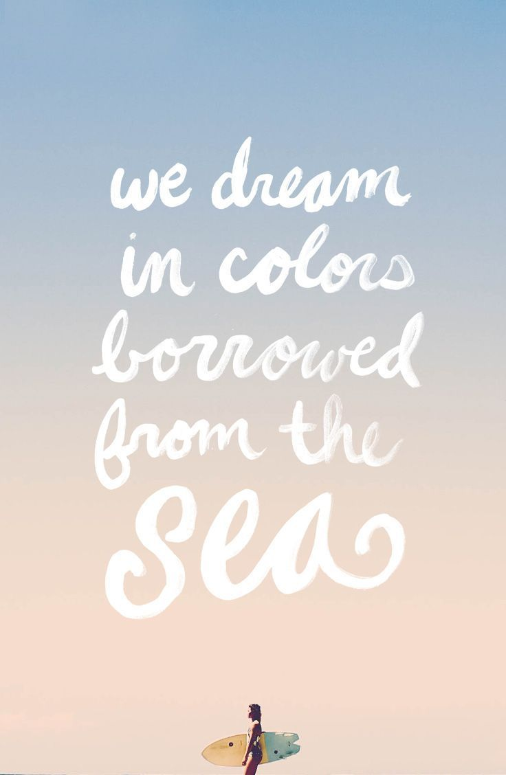 we dream in colors borrowed from the sea