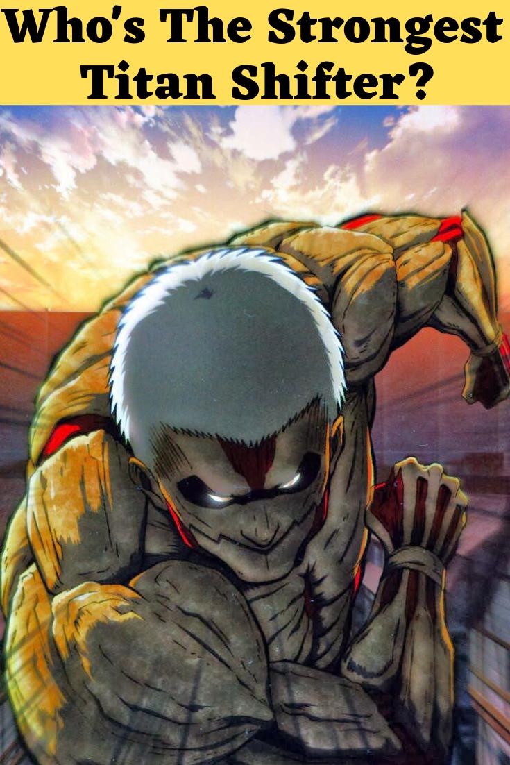 Who S The Strongest Titan Shifter Personagens De Anime Anime Titas Anime