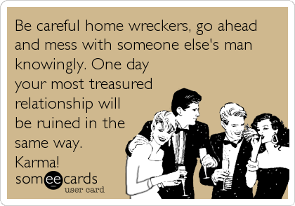Be Careful Home Wreckers Go Ahead And Mess With Someone Else S Man Knowingly One Day Your Most Treasured Relationship Will Be Ruined In The Funny Funny Quotes I Love To Laugh
