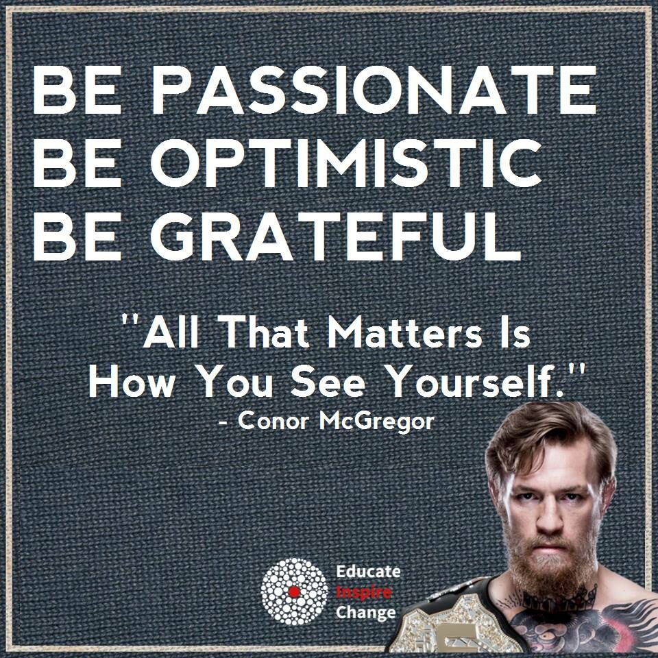Be Passionate Be Optimistic Be Grateful All That Matters Is How You See Yourself Conor Mcgreg Online Business Marketing Inspirational Quotes About Me Blog