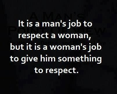 So Many Women Out There Demand Respect From Guys But Yet There Is Nothing  There To Respect. And Then The Same Women Wonder Why No Good Man Respects  Them